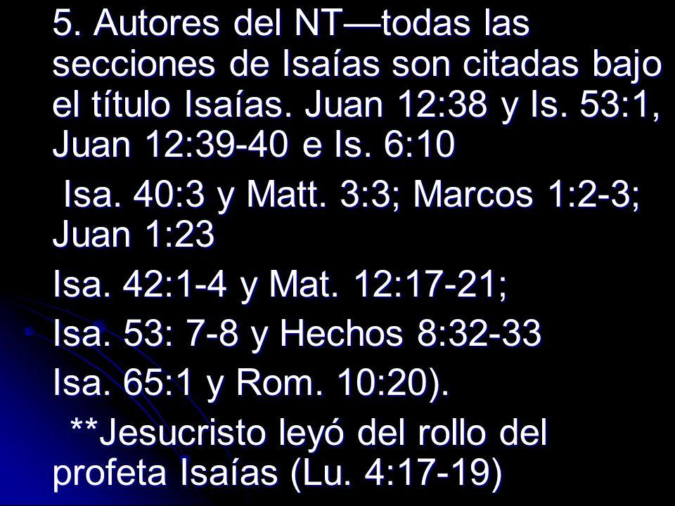 5. Autores del NT—todas las secciones de Isaías son citadas bajo el título Isaías. Juan 12:38 y Is. 53:1, Juan 12:39-40 e Is. 6:10