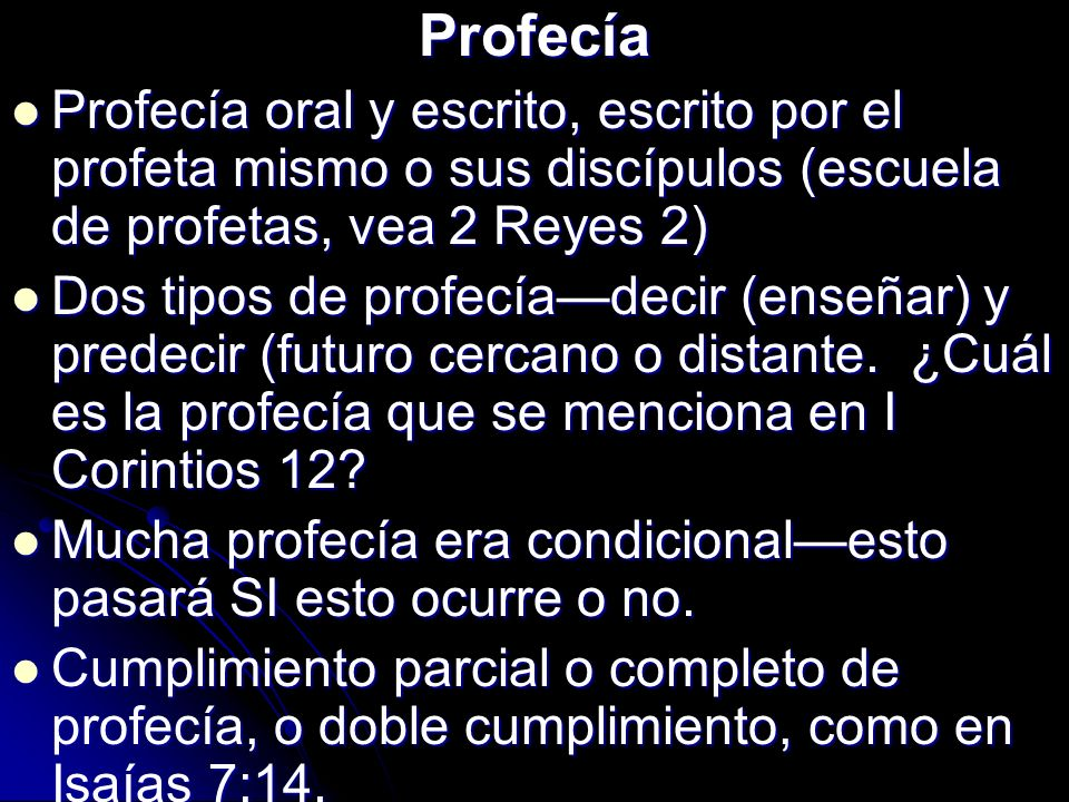 Profecía Profecía oral y escrito, escrito por el profeta mismo o sus discípulos (escuela de profetas, vea 2 Reyes 2)