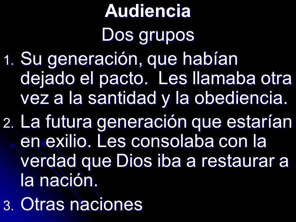 Audiencia Dos grupos. Su generación, que habían dejado el pacto. Les llamaba otra vez a la santidad y la obediencia.