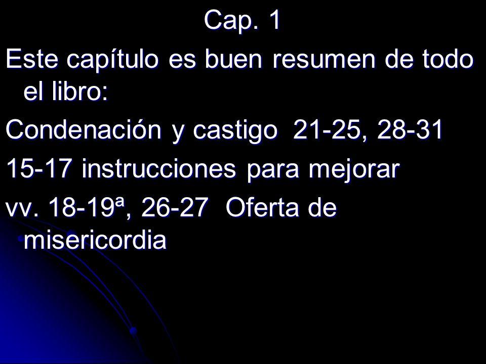 Cap. 1 Este capítulo es buen resumen de todo el libro: Condenación y castigo 21-25, 28-31. 15-17 instrucciones para mejorar.