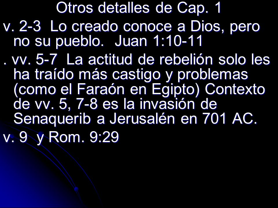 Otros detalles de Cap. 1 v. 2-3 Lo creado conoce a Dios, pero no su pueblo. Juan 1:10-11.