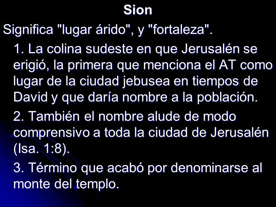 Sion Significa lugar árido , y fortaleza .