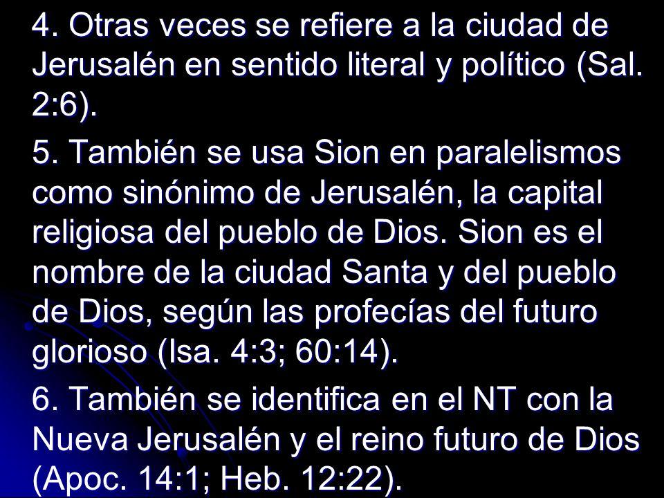 4. Otras veces se refiere a la ciudad de Jerusalén en sentido literal y político (Sal. 2:6).