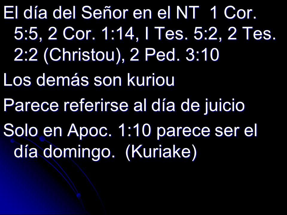 El día del Señor en el NT 1 Cor. 5:5, 2 Cor. 1:14, I Tes. 5:2, 2 Tes
