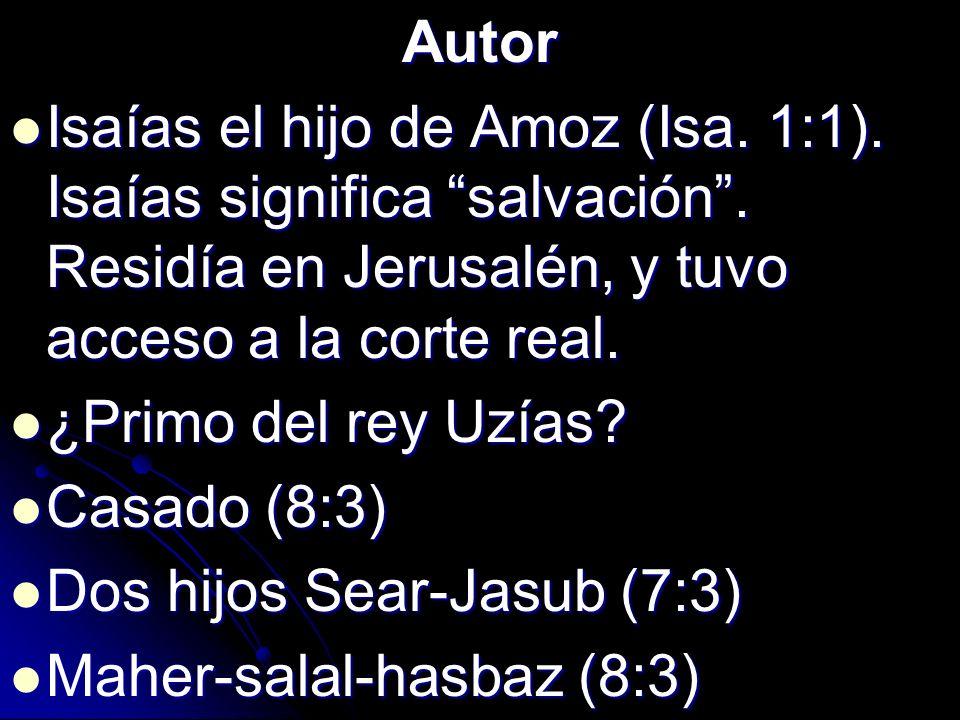 Autor Isaías el hijo de Amoz (Isa. 1:1). Isaías significa salvación . Residía en Jerusalén, y tuvo acceso a la corte real.