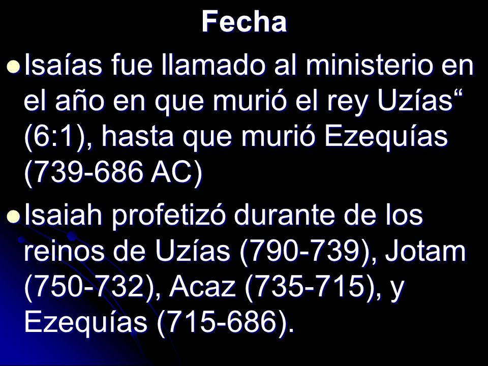 Fecha Isaías fue llamado al ministerio en el año en que murió el rey Uzías (6:1), hasta que murió Ezequías (739-686 AC)
