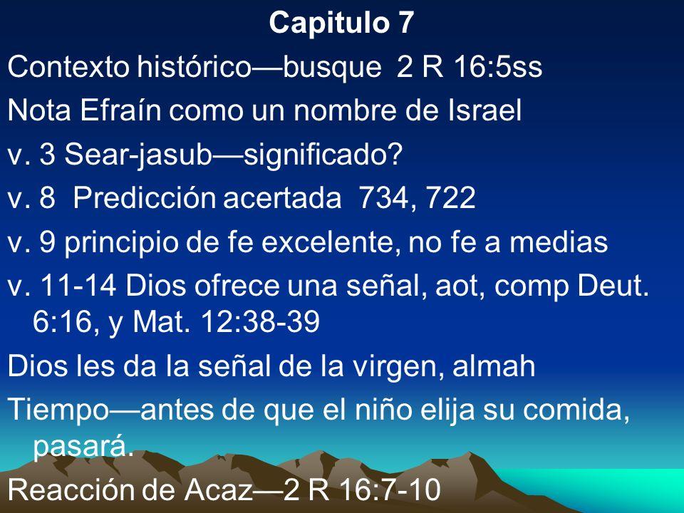 Capitulo 7 Contexto histórico—busque 2 R 16:5ss. Nota Efraín como un nombre de Israel. v. 3 Sear-jasub—significado