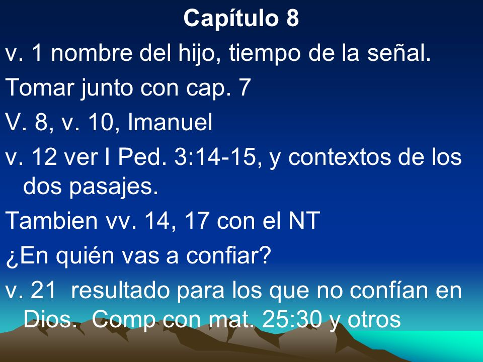 Capítulo 8v. 1 nombre del hijo, tiempo de la señal. Tomar junto con cap. 7. V. 8, v. 10, Imanuel.
