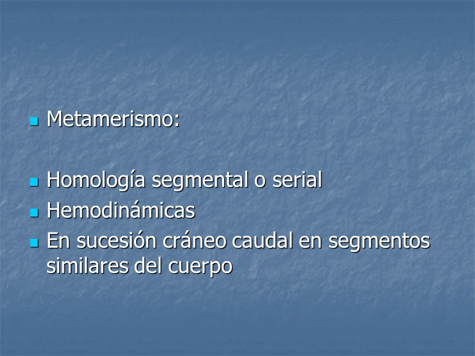 Metamerismo:Homología segmental o serial.Hemodinámicas.