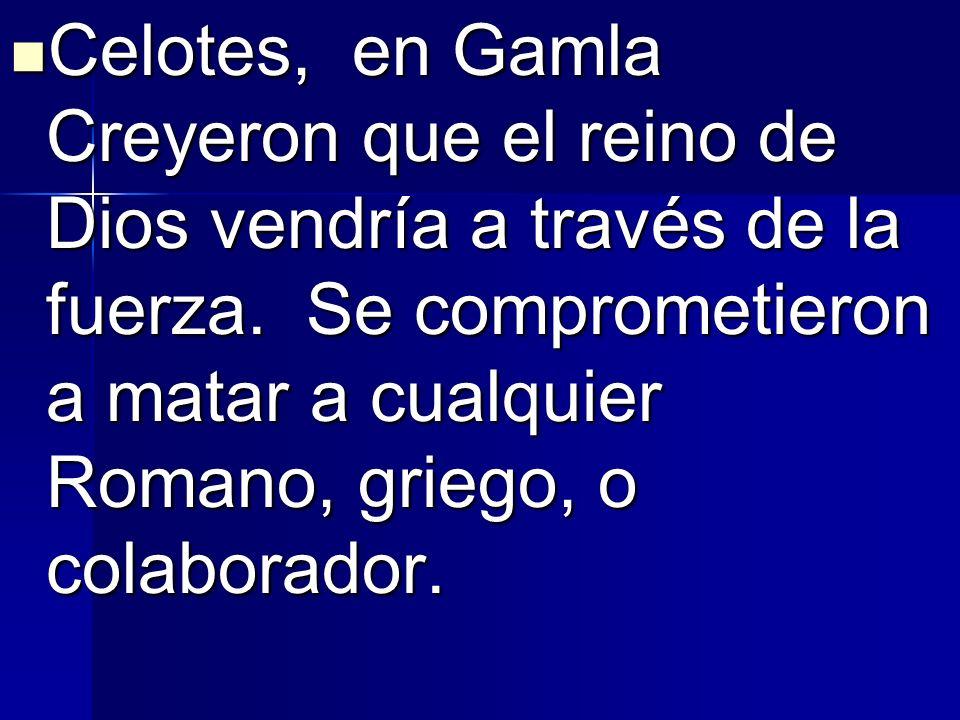 Celotes, en Gamla Creyeron que el reino de Dios vendría a través de la fuerza.