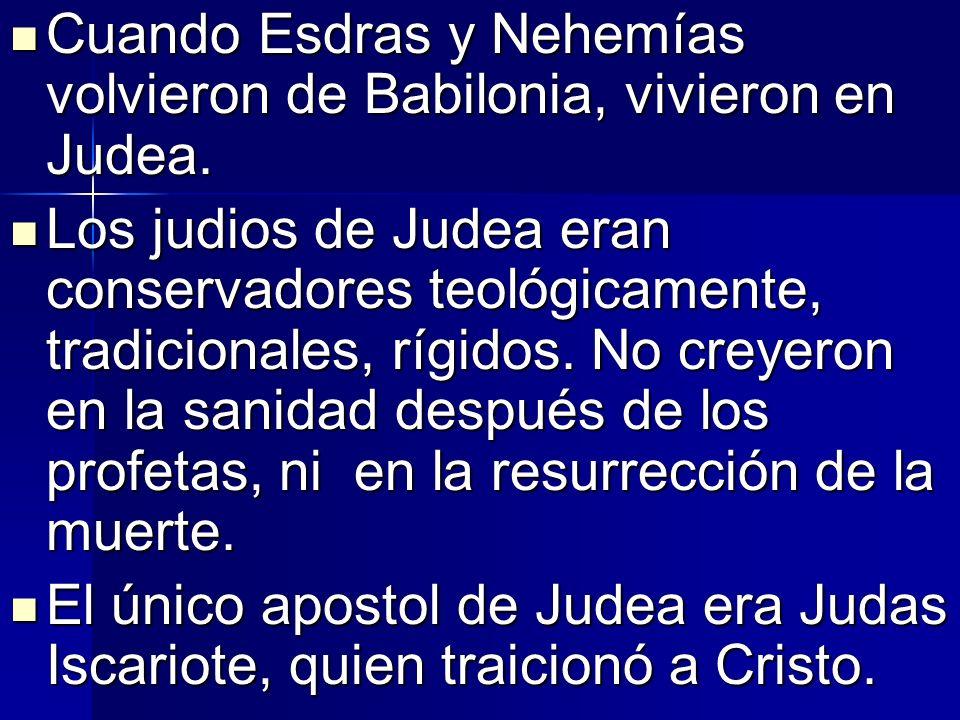 Cuando Esdras y Nehemías volvieron de Babilonia, vivieron en Judea.