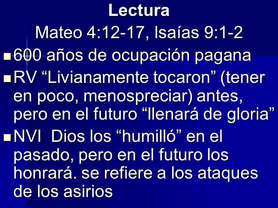 Lectura Mateo 4:12-17, Isaías 9:1-2. 600 años de ocupación pagana.