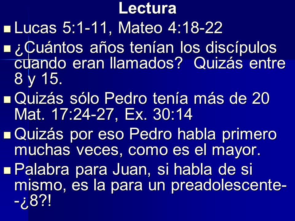 Lectura Lucas 5:1-11, Mateo 4:18-22. ¿Cuántos años tenían los discípulos cuando eran llamados Quizás entre 8 y 15.