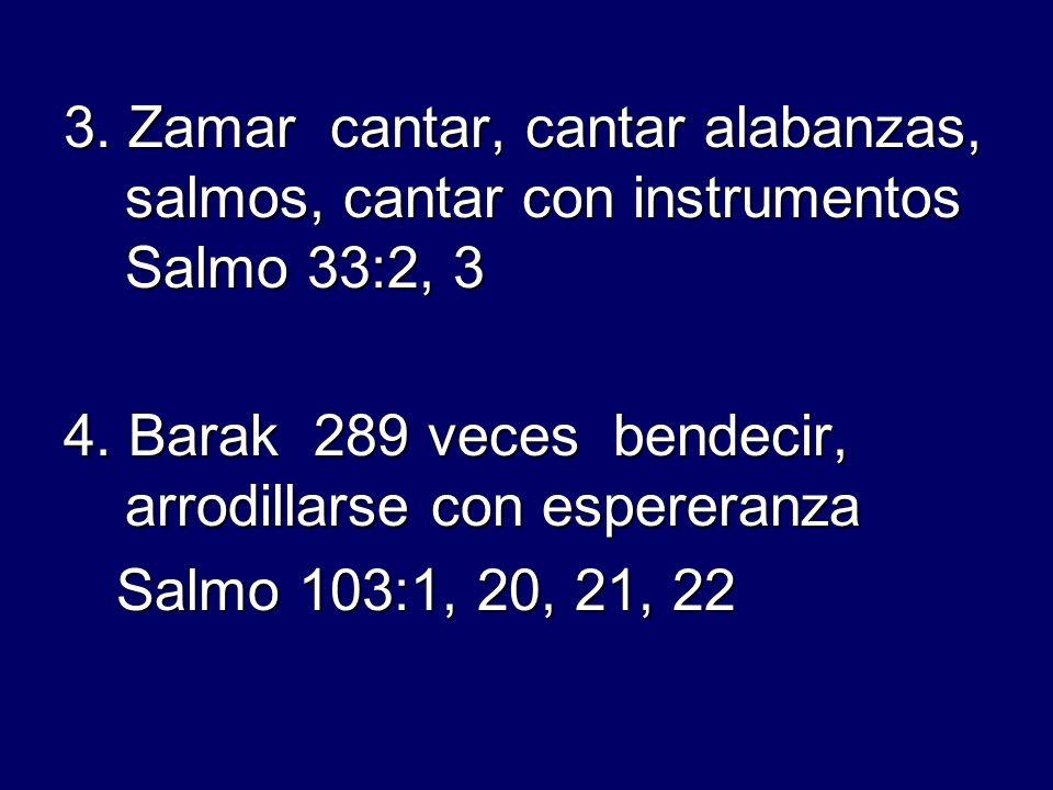 3. Zamar cantar, cantar alabanzas, salmos, cantar con instrumentos Salmo 33:2, 3