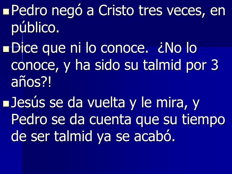 Pedro negó a Cristo tres veces, en público.