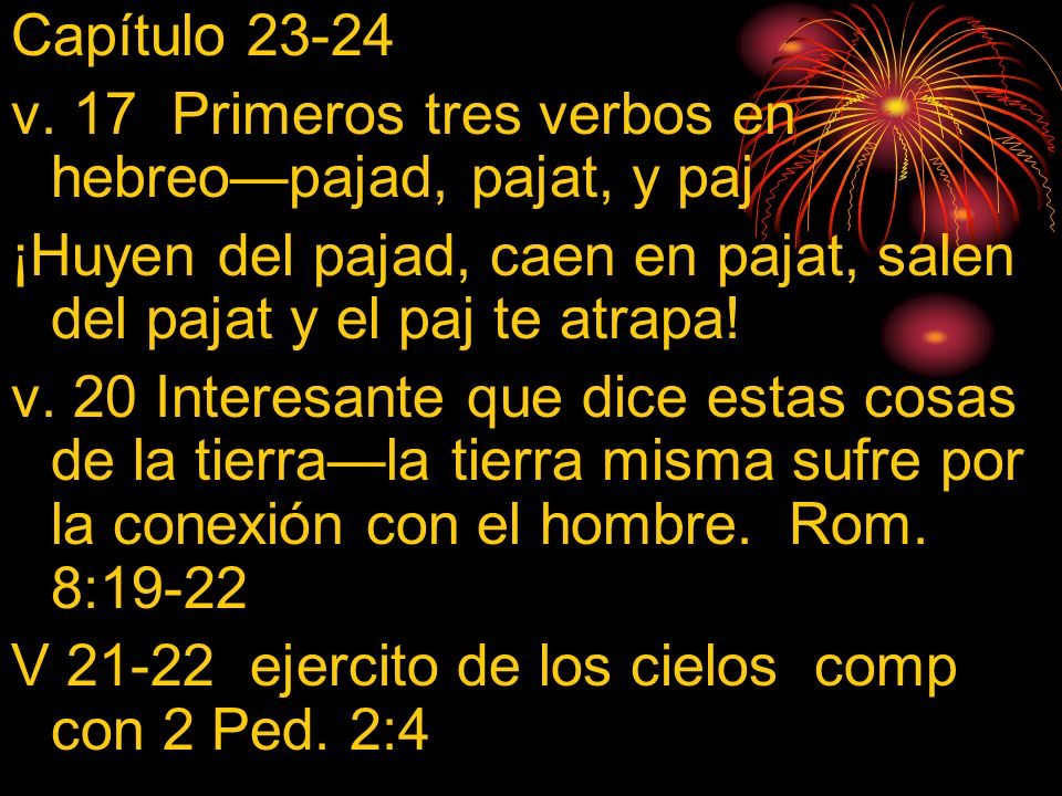 Capítulo 23-24 v. 17 Primeros tres verbos en hebreo—pajad, pajat, y paj. ¡Huyen del pajad, caen en pajat, salen del pajat y el paj te atrapa!