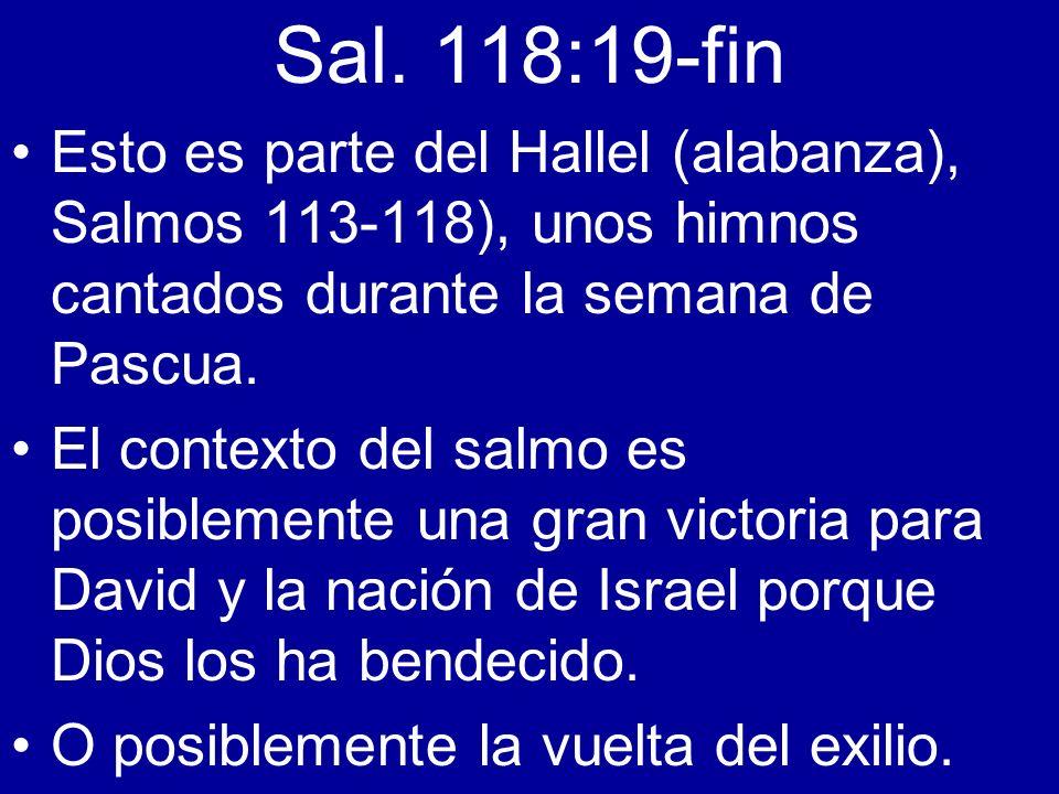 Sal. 118:19-fin Esto es parte del Hallel (alabanza), Salmos 113-118), unos himnos cantados durante la semana de Pascua.