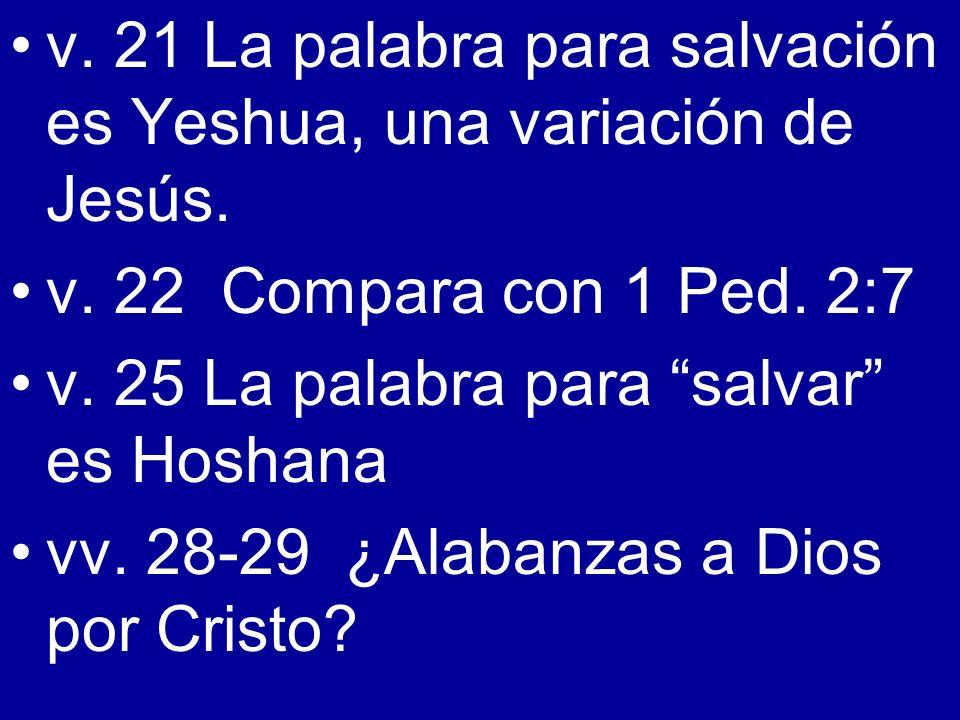 v. 21 La palabra para salvación es Yeshua, una variación de Jesús.