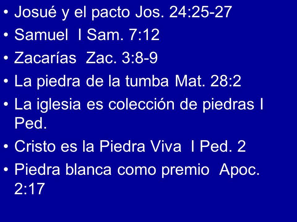 Josué y el pacto Jos. 24:25-27 Samuel I Sam. 7:12. Zacarías Zac. 3:8-9. La piedra de la tumba Mat. 28:2.
