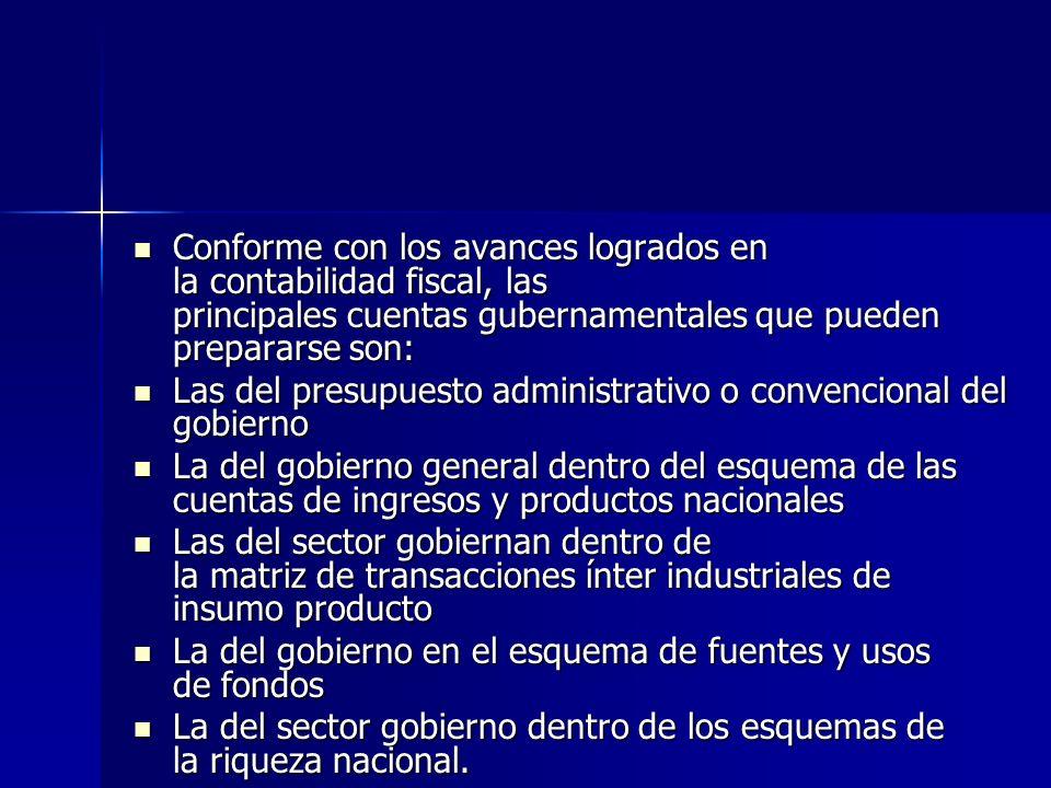 Conforme con los avances logrados en la contabilidad fiscal, las principales cuentas gubernamentales que pueden prepararse son: