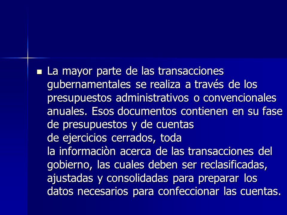 La mayor parte de las transacciones gubernamentales se realiza a través de los presupuestos administrativos o convencionales anuales.