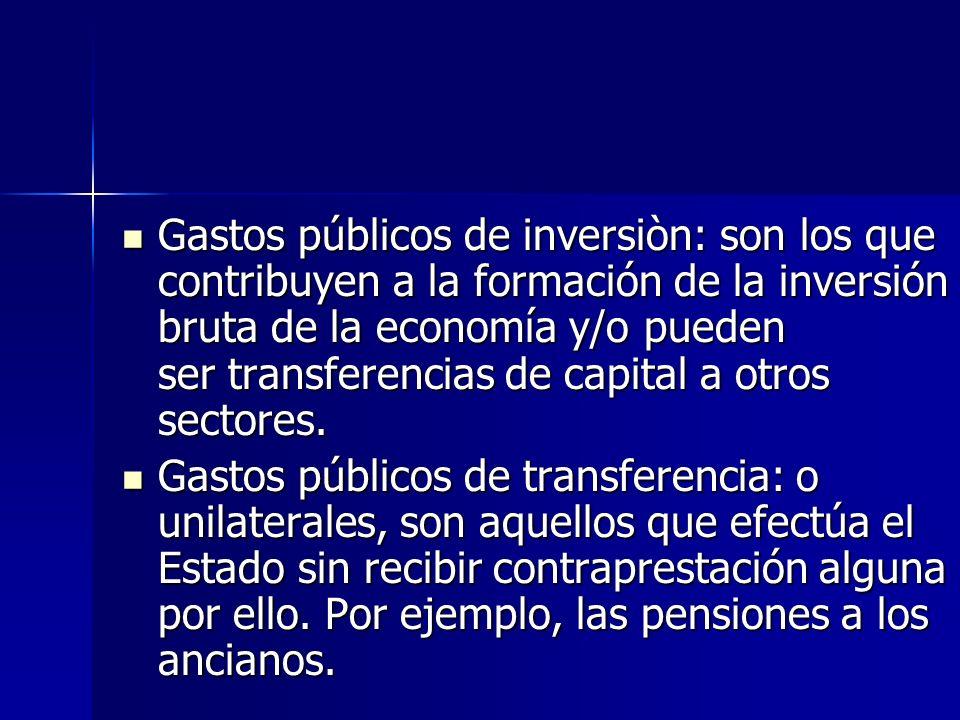 Gastos públicos de inversiòn: son los que contribuyen a la formación de la inversión bruta de la economía y/o pueden ser transferencias de capital a otros sectores.