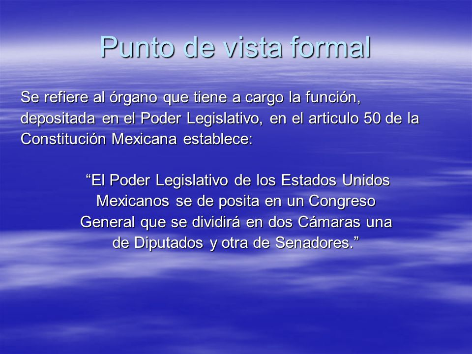 Punto de vista formal Se refiere al órgano que tiene a cargo la función, depositada en el Poder Legislativo, en el articulo 50 de la.