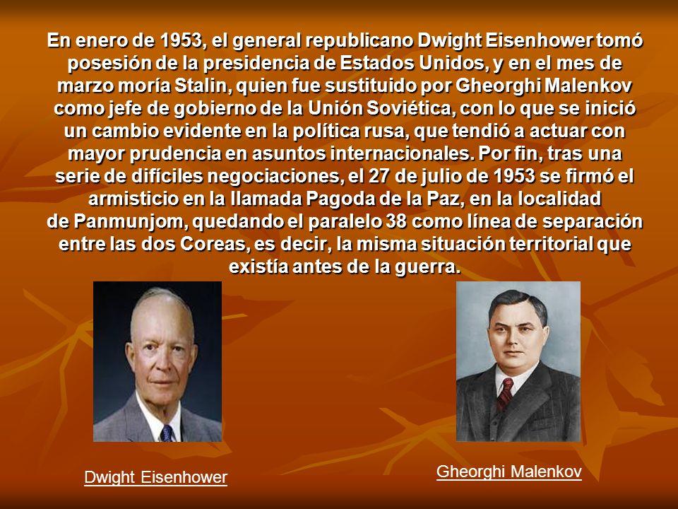 En enero de 1953, el general republicano Dwight Eisenhower tomó posesión de la presidencia de Estados Unidos, y en el mes de marzo moría Stalin, quien fue sustituido por Gheorghi Malenkov como jefe de gobierno de la Unión Soviética, con lo que se inició un cambio evidente en la política rusa, que tendió a actuar con mayor prudencia en asuntos internacionales. Por fin, tras una serie de difíciles negociaciones, el 27 de julio de 1953 se firmó el armisticio en la llamada Pagoda de la Paz, en la localidad de Panmunjom, quedando el paralelo 38 como línea de separación entre las dos Coreas, es decir, la misma situación territorial que existía antes de la guerra.