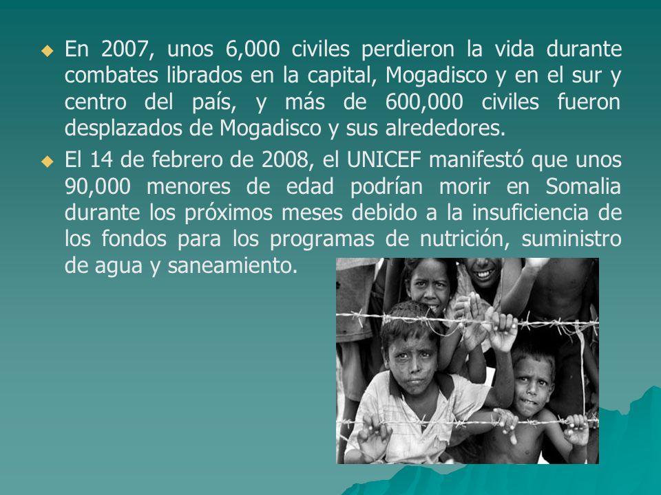 En 2007, unos 6,000 civiles perdieron la vida durante combates librados en la capital, Mogadisco y en el sur y centro del país, y más de 600,000 civiles fueron desplazados de Mogadisco y sus alrededores.