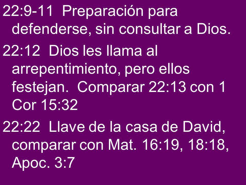 22:9-11 Preparación para defenderse, sin consultar a Dios.