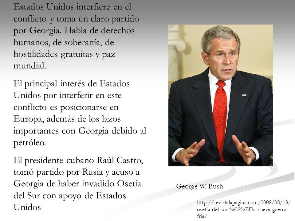 Estados Unidos interfiere en el conflicto y toma un claro partido por Georgia. Habla de derechos humanos, de soberanía, de hostilidades gratuitas y paz mundial.