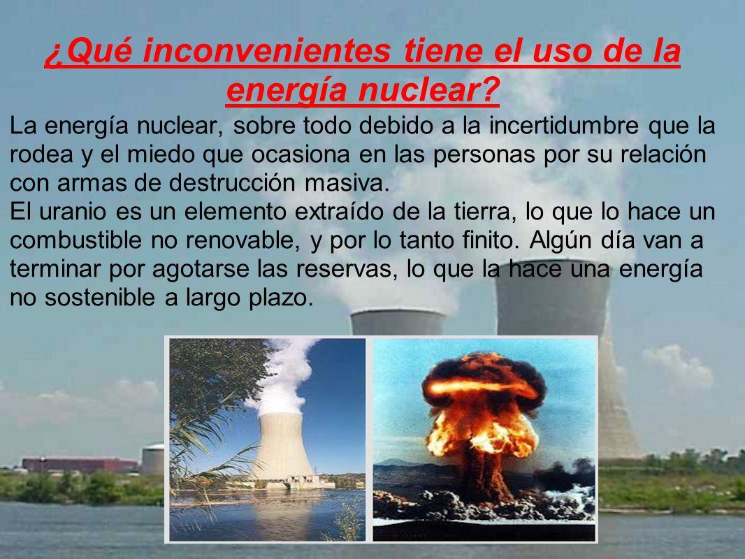 ¿Qué inconvenientes tiene el uso de la energía nuclear