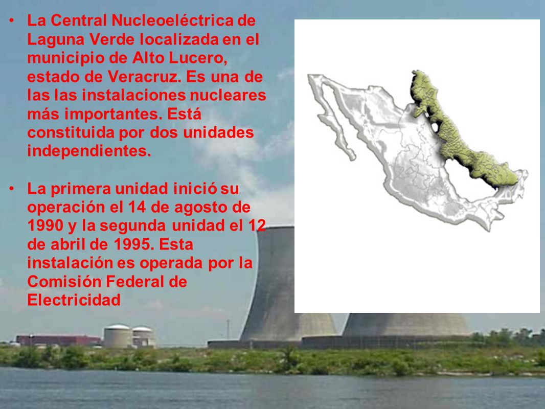 La Central Nucleoeléctrica de Laguna Verde localizada en el municipio de Alto Lucero, estado de Veracruz. Es una de las las instalaciones nucleares más importantes. Está constituida por dos unidades independientes.