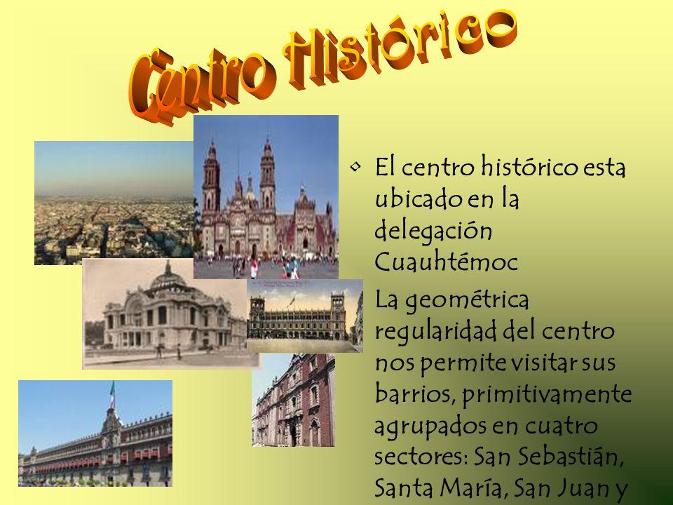 Centro Histórico El centro histórico esta ubicado en la delegación Cuauhtémoc.