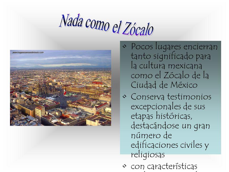 Nada como el Zócalo Pocos lugares encierran tanto significado para la cultura mexicana como el Zócalo de la Ciudad de México.
