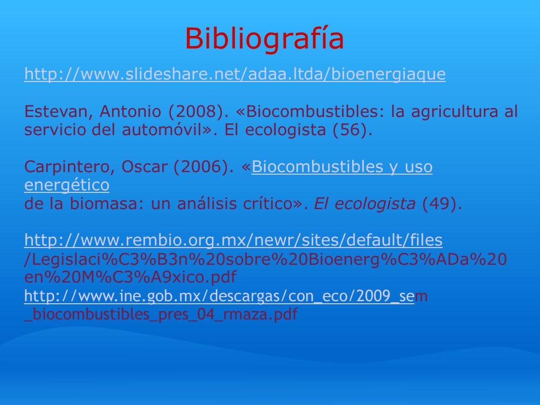 Bibliografía http://www.slideshare.net/adaa.ltda/bioenergiaque