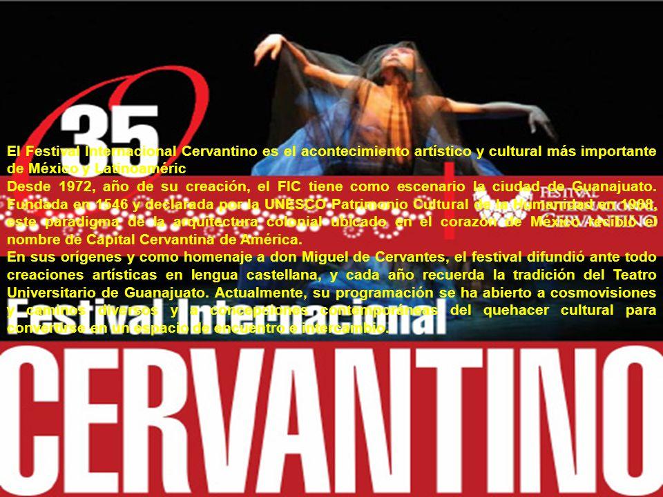 El Festival Internacional Cervantino es el acontecimiento artístico y cultural más importante de México y Latinoaméric