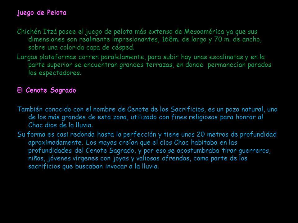 juego de Pelota Chichén Itzá posee el juego de pelota más extenso de Mesoamérica ya que sus dimensiones son realmente impresionantes, 168m.