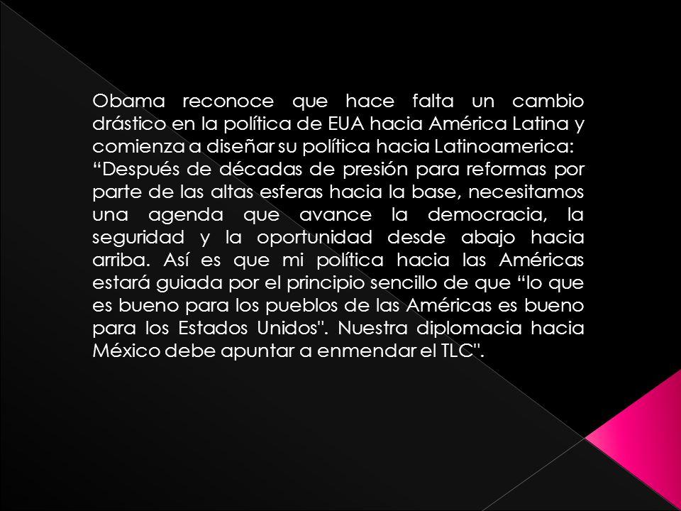 Obama reconoce que hace falta un cambio drástico en la política de EUA hacia América Latina y comienza a diseñar su política hacia Latinoamerica: