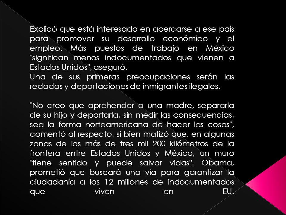 Explicó que está interesado en acercarse a ese país para promover su desarrollo económico y el empleo. Más puestos de trabajo en México significan menos indocumentados que vienen a Estados Unidos , aseguró.