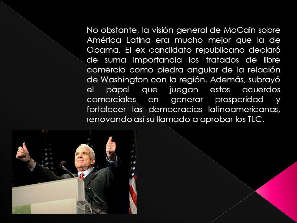 No obstante, la visión general de McCain sobre América Latina era mucho mejor que la de Obama.
