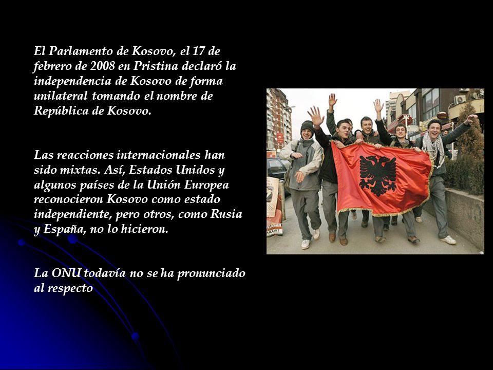 El Parlamento de Kosovo, el 17 de febrero de 2008 en Pristina declaró la independencia de Kosovo de forma unilateral tomando el nombre de República de Kosovo.