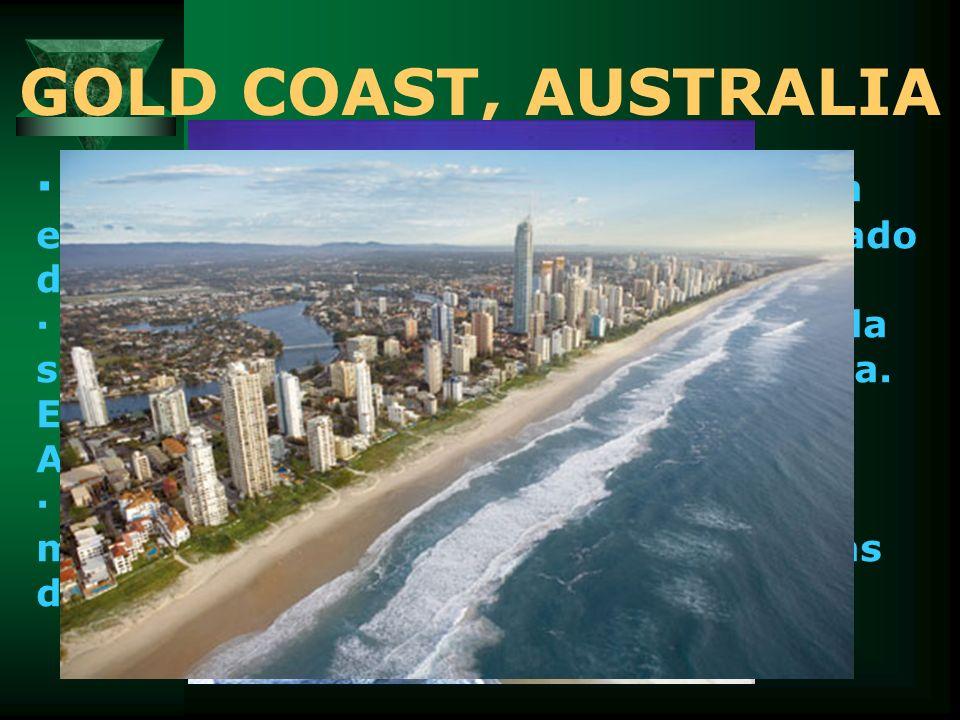 GOLD COAST, AUSTRALIA· La Gold Coast se encuentra localizada en la Costa Este de Australia, en el Estado de Queensland.