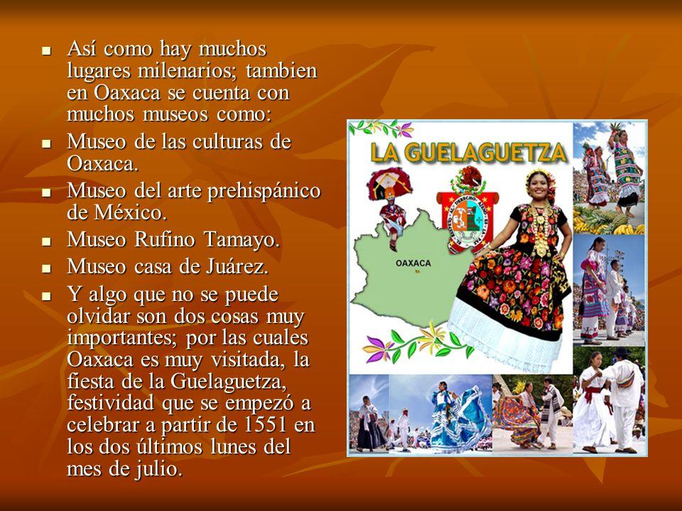 Así como hay muchos lugares milenarios; tambien en Oaxaca se cuenta con muchos museos como: