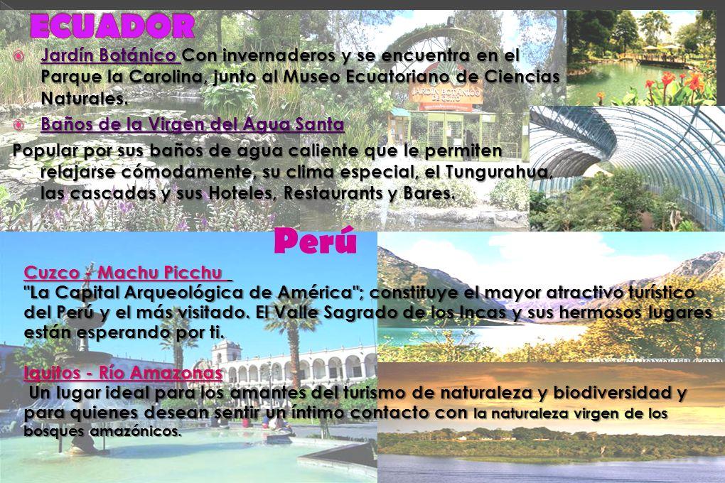ECUADOR Jardín Botánico Con invernaderos y se encuentra en el Parque la Carolina, junto al Museo Ecuatoriano de Ciencias Naturales.