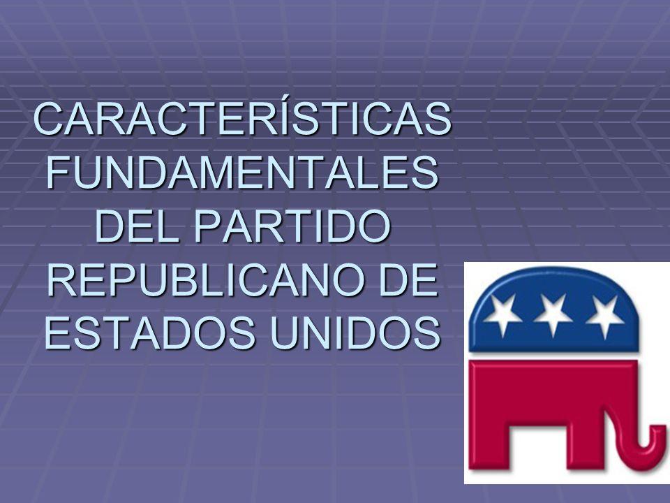 CARACTERÍSTICAS FUNDAMENTALES DEL PARTIDO REPUBLICANO DE ESTADOS UNIDOS