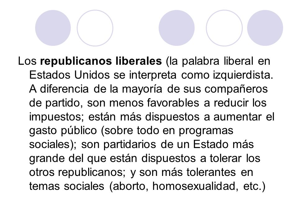 Los republicanos liberales (la palabra liberal en Estados Unidos se interpreta como izquierdista.