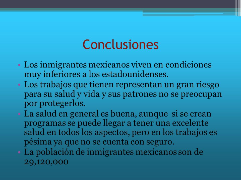 ConclusionesLos inmigrantes mexicanos viven en condiciones muy inferiores a los estadounidenses.