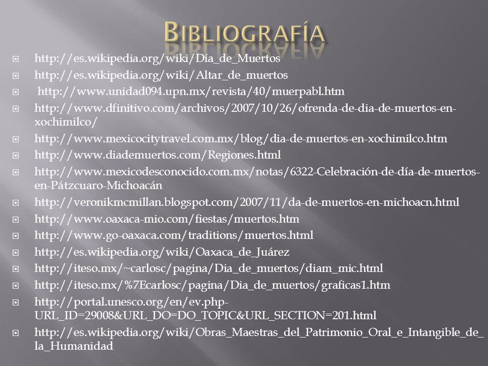 Bibliografía http://es.wikipedia.org/wiki/Día_de_Muertos