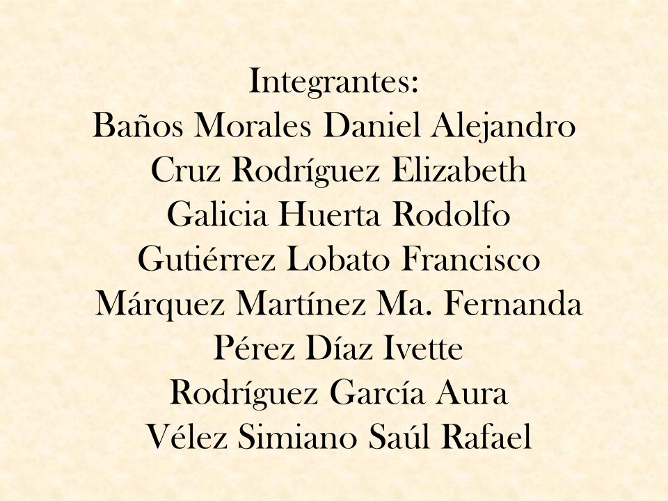 Integrantes: Baños Morales Daniel Alejandro Cruz Rodríguez Elizabeth Galicia Huerta Rodolfo Gutiérrez Lobato Francisco Márquez Martínez Ma.